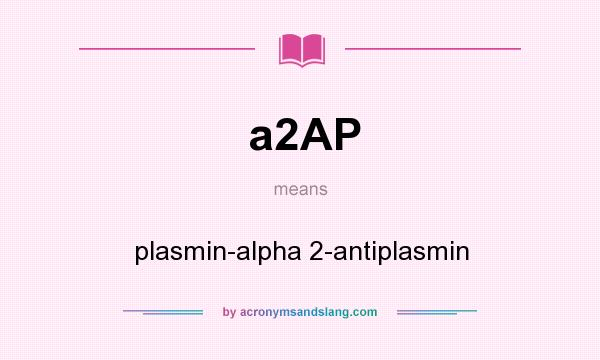 What does a2AP mean? It stands for plasmin-alpha 2-antiplasmin