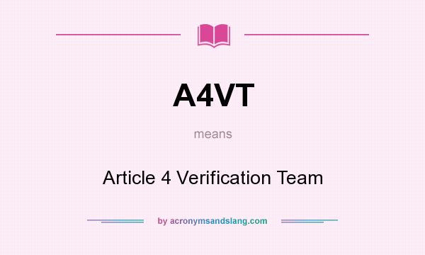What does A4VT mean? It stands for Article 4 Verification Team
