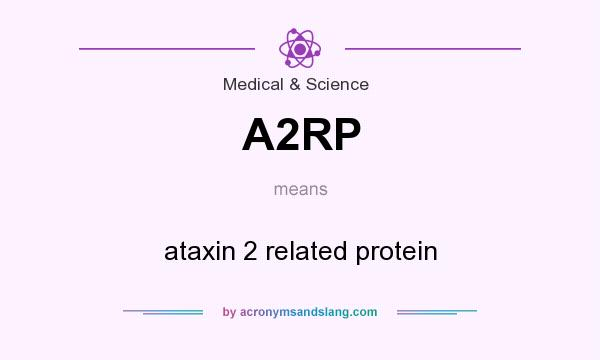 What does A2RP mean? It stands for ataxin 2 related protein