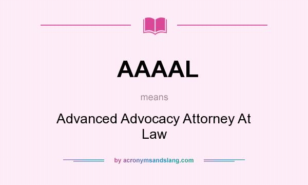 What does AAAAL mean? It stands for Advanced Advocacy Attorney At Law