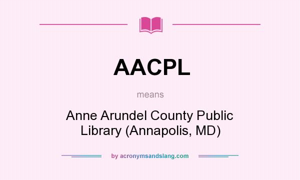 What does AACPL mean? It stands for Anne Arundel County Public Library (Annapolis, MD)