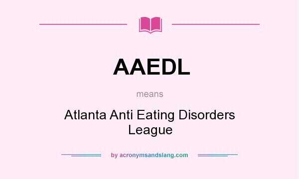 What does AAEDL mean? It stands for Atlanta Anti Eating Disorders League