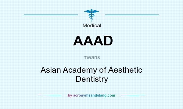 What does AAAD mean? It stands for Asian Academy of Aesthetic Dentistry