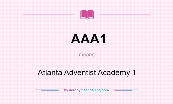 What does AAA1 mean? It stands for Atlanta Adventist Academy 1