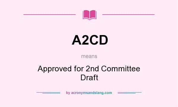 What does A2CD mean? It stands for Approved for 2nd Committee Draft