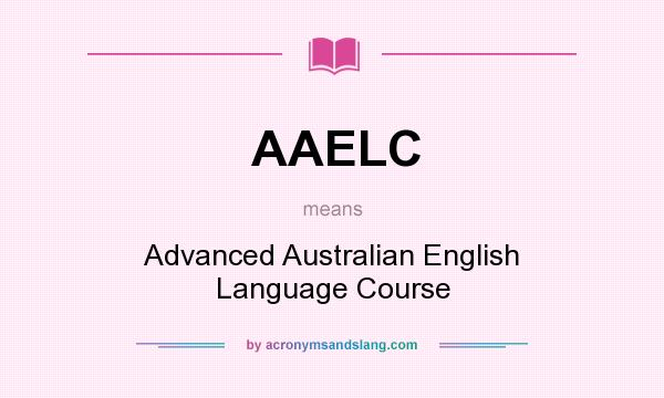 What does AAELC mean? It stands for Advanced Australian English Language Course