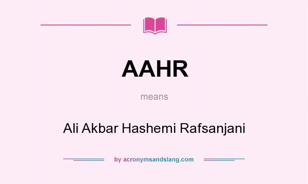 What does AAHR mean? It stands for Ali Akbar Hashemi Rafsanjani