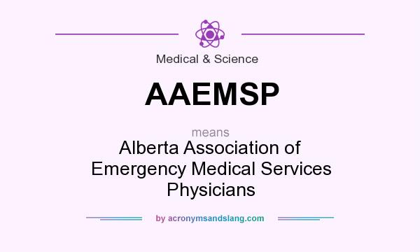 What does AAEMSP mean? It stands for Alberta Association of Emergency Medical Services Physicians