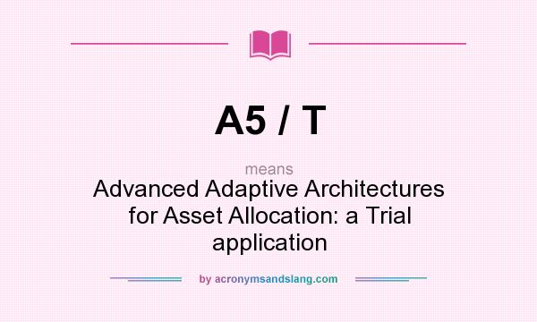 What does A5 / T mean? It stands for Advanced Adaptive Architectures for Asset Allocation: a Trial application