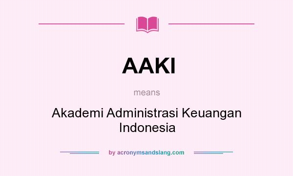What does AAKI mean? It stands for Akademi Administrasi Keuangan Indonesia