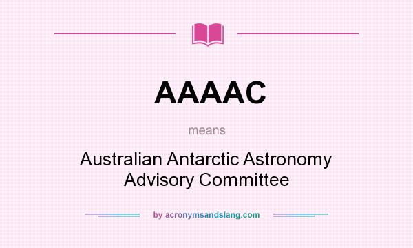 What does AAAAC mean? It stands for Australian Antarctic Astronomy Advisory Committee