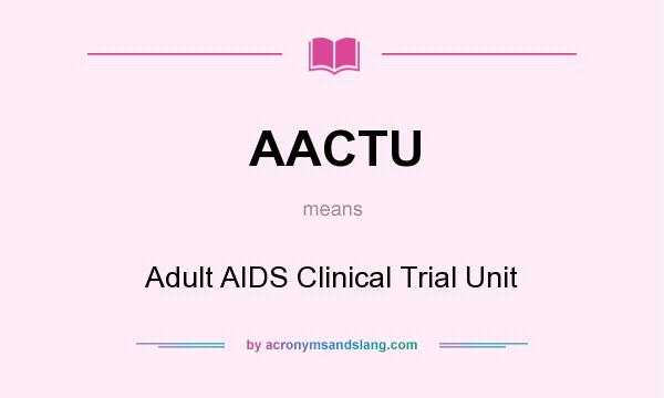 What does AACTU mean? It stands for Adult AIDS Clinical Trial Unit