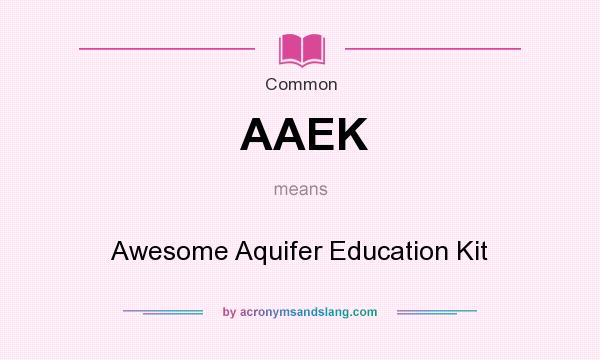 What does AAEK mean? It stands for Awesome Aquifer Education Kit
