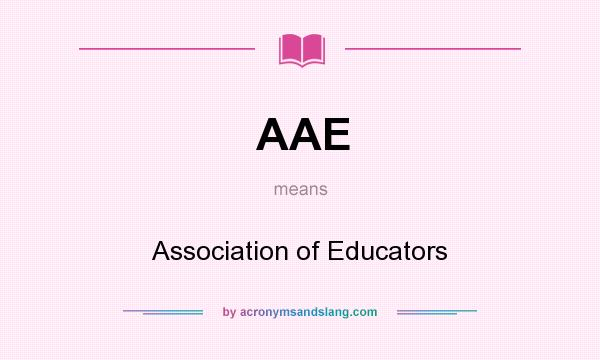 What does AAE mean? It stands for Association of Educators
