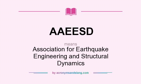 What does AAEESD mean? It stands for Association for Earthquake Engineering and Structural Dynamics