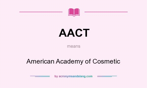 What does AACT mean? It stands for American Academy of Cosmetic