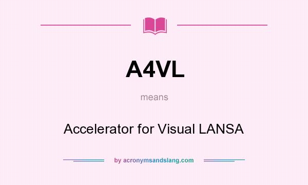 What does A4VL mean? It stands for Accelerator for Visual LANSA