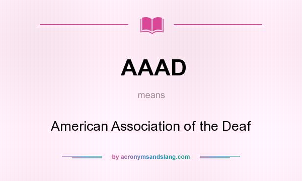 What does AAAD mean? It stands for American Association of the Deaf