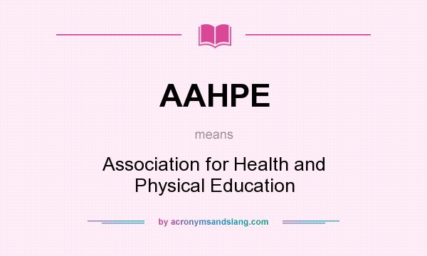 What does AAHPE mean? It stands for Association for Health and Physical Education