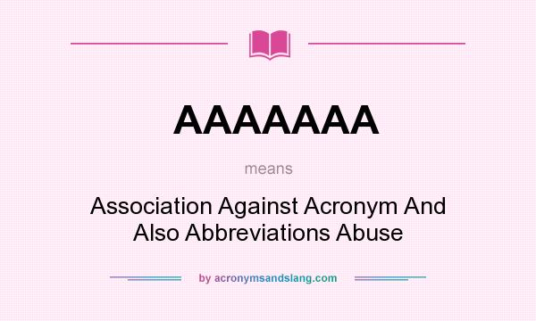 What does AAAAAAA mean? It stands for Association Against Acronym And Also Abbreviations Abuse