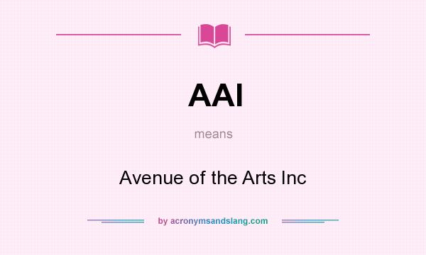 What does AAI mean? It stands for Avenue of the Arts Inc