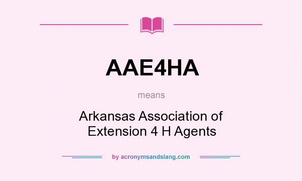 What does AAE4HA mean? It stands for Arkansas Association of Extension 4 H Agents