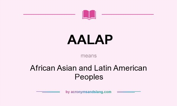 What does AALAP mean? It stands for African Asian and Latin American Peoples