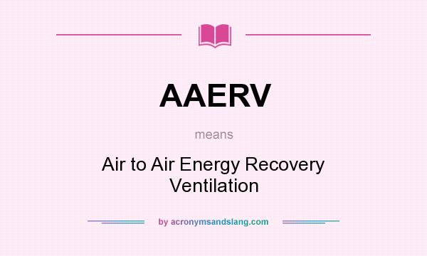 What does AAERV mean? It stands for Air to Air Energy Recovery Ventilation