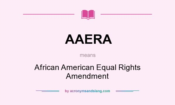What does AAERA mean? It stands for African American Equal Rights Amendment