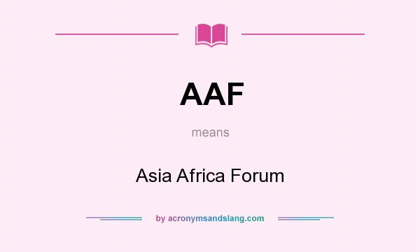 What does AAF mean? It stands for Asia Africa Forum