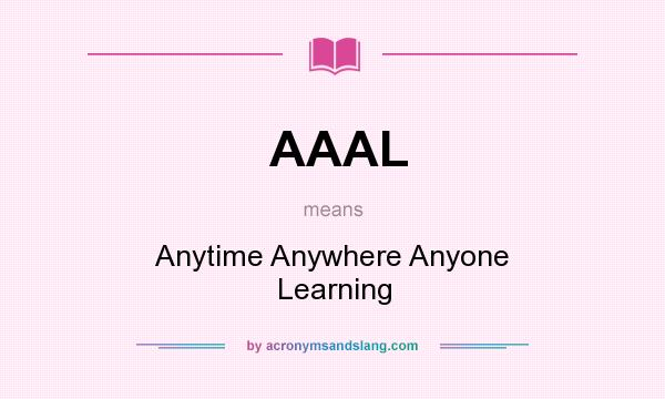 What does AAAL mean? It stands for Anytime Anywhere Anyone Learning
