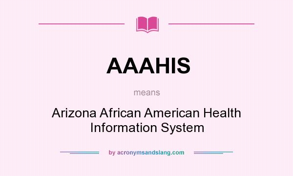 What does AAAHIS mean? It stands for Arizona African American Health Information System