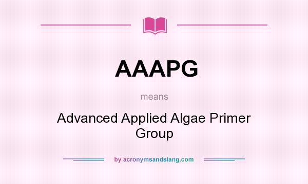 What does AAAPG mean? It stands for Advanced Applied Algae Primer Group