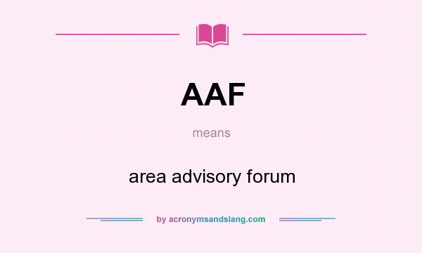 What does AAF mean? It stands for area advisory forum