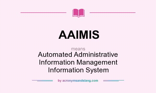 What does AAIMIS mean? It stands for Automated Administrative Information Management Information System
