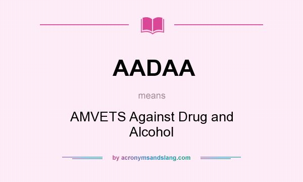 What does AADAA mean? It stands for AMVETS Against Drug and Alcohol