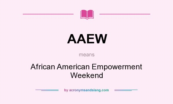 What does AAEW mean? It stands for African American Empowerment Weekend