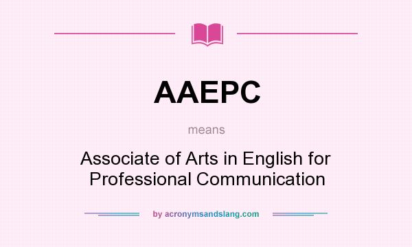 What does AAEPC mean? It stands for Associate of Arts in English for Professional Communication