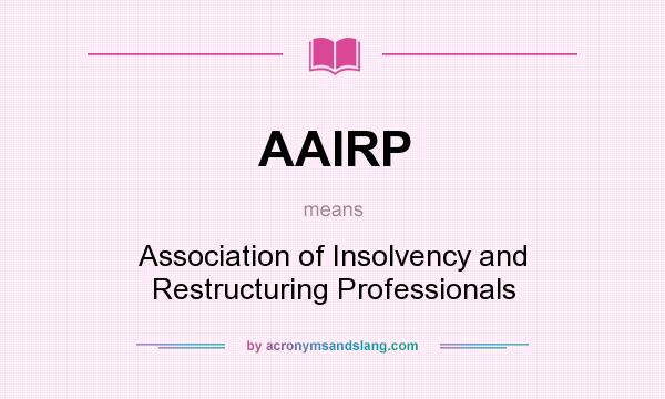 What does AAIRP mean? It stands for Association of Insolvency and Restructuring Professionals