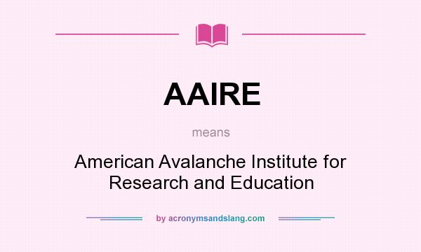 What does AAIRE mean? It stands for American Avalanche Institute for Research and Education