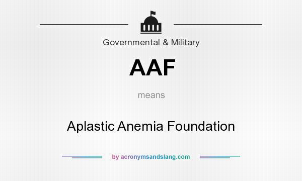 What does AAF mean? It stands for Aplastic Anemia Foundation