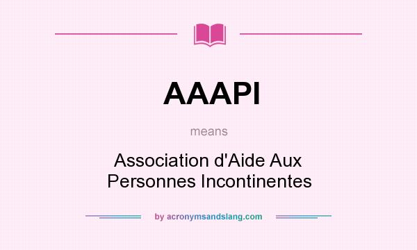 What does AAAPI mean? It stands for Association d`Aide Aux Personnes Incontinentes