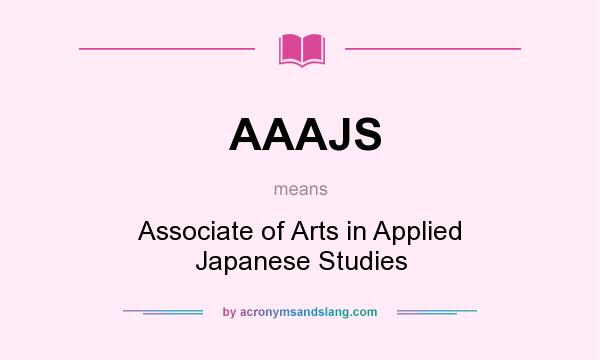 What does AAAJS mean? It stands for Associate of Arts in Applied Japanese Studies