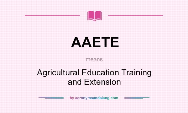 What does AAETE mean? It stands for Agricultural Education Training and Extension