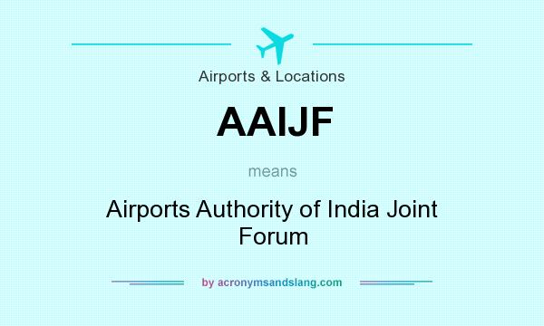 What does AAIJF mean? It stands for Airports Authority of India Joint Forum