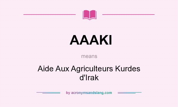 What does AAAKI mean? It stands for Aide Aux Agriculteurs Kurdes d`Irak