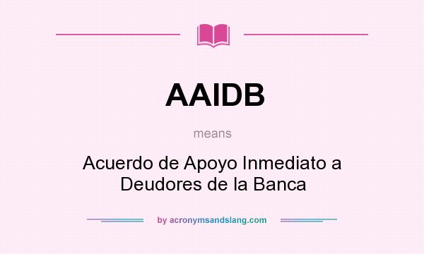What does AAIDB mean? It stands for Acuerdo de Apoyo Inmediato a Deudores de la Banca