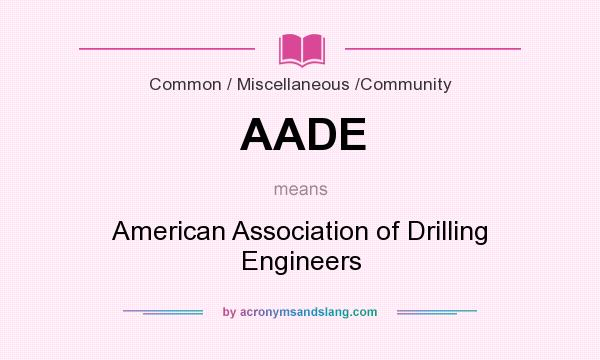 What does AADE mean? It stands for American Association of Drilling Engineers