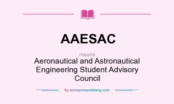 What does AAESAC mean? It stands for Aeronautical and Astronautical Engineering Student Advisory Council