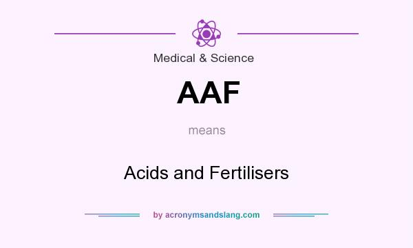 What does AAF mean? It stands for Acids and Fertilisers